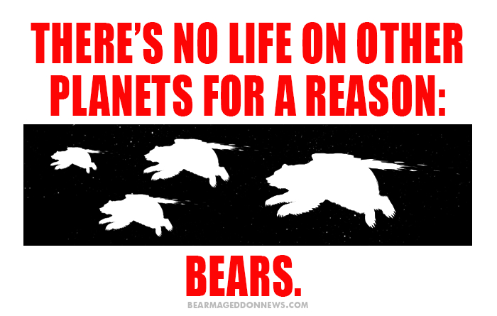 bears didn't come from a planet, they came out of the sun and will return to it once they have collected all the salmon in the universe.